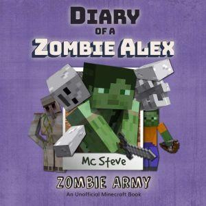 Minecraft: Diary of a Minecraft Zombie Alex Book 2: Zombie Army (Unofficial Minecraft Diary Book), MC Steve