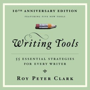 Writing Tools: 55 Essential Strategies for Every Writer, Roy Peter Clark