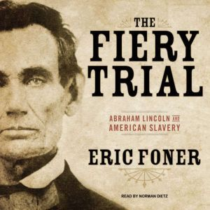 The Fiery Trial: Abraham Lincoln and American Slavery, Eric Foner