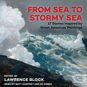 From Sea to Stormy Sea 17 Stories Inspired by Great American Paintings, Lawrence Block