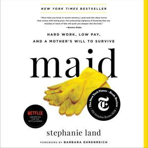 Maid Hard Work, Low Pay, and a Mother's Will to Survive, Stephanie Land