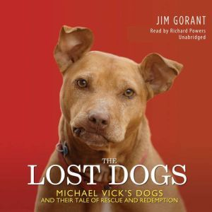 The Lost Dogs Michael Vick's Dogs and Their Tale of Rescue and Redemption, Jim Gorant