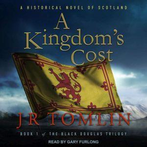 A Kingdom's Cost: A Historical Novel of Scotland, J.R. Tomlin