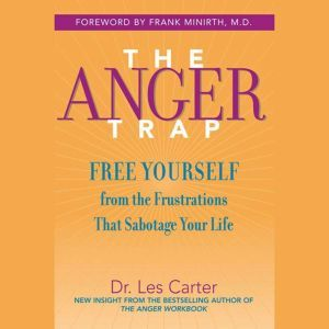 The Anger Trap Free Yourself from the Frustrations that Sabotage Your Life, Les Carter