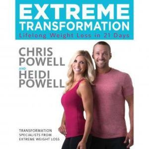 Extreme Transformation: Lifelong Weight Loss in 21 Days, Chris Powell