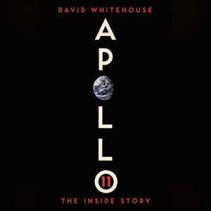 Apollo 11 The Inside Story, David Whitehouse