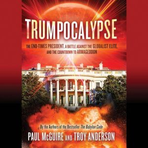 Trumpocalypse: The End-Times President, a Battle Against the Globalist Elite, and the Countdown to Armageddon, Paul McGuire