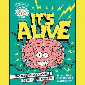 Brains On! Presents...It's Alive: From Neurons and Narwhals to the Fungus Among Us, Molly Bloom