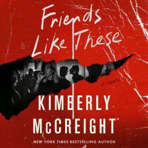 Friends Like These: A Novel, Kimberly McCreight