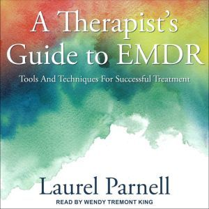 A Therapist's Guide to EMDR Tools and Techniques for Successful Treatment, Laurel Parnell