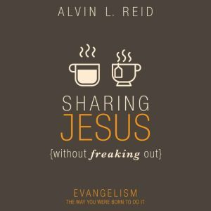 Sharing Jesus Without Freaking Out Evangelism the Way You Were Born to Do It, Alvin Reid