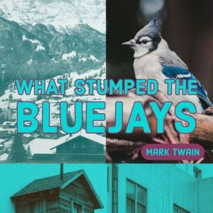 What Stumped the Blue Jays, Mark Twain
