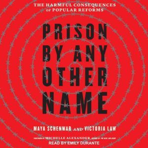 Prison by Any Other Name The Harmful Consequences of Popular Reforms, Victoria Law