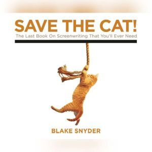 Save the Cat!: The Last Book on Screenwriting You'll Ever Need, Blake Snyder