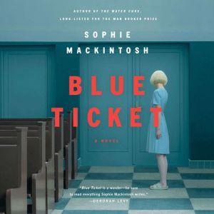 Blue Ticket A Novel, Sophie Mackintosh