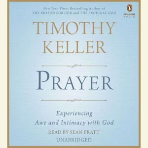 Prayer Experiencing Awe and Intimacy with God, Timothy Keller
