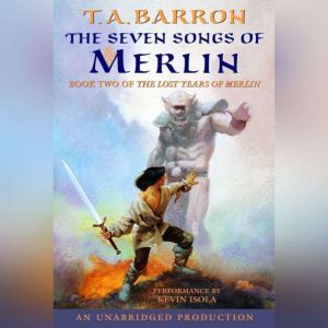 The Seven Songs of Merlin: Book 2 of The Lost Years of Merlin, T.A. Barron