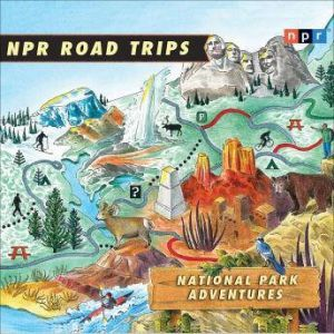 NPR Road Trips: National Park Adventures Stories That Take You Away . . ., NPR
