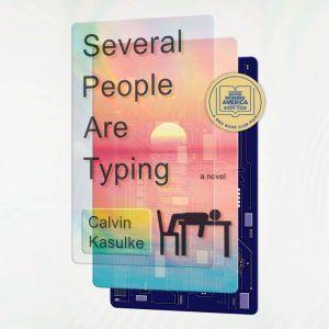 Several People Are Typing: A Novel, Calvin Kasulke
