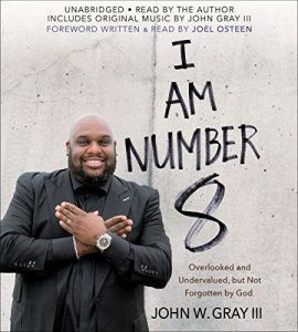 I Am Number 8 Overlooked and Undervalued, but Not Forgotten by God, John Gray