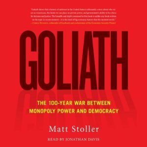 Goliath The 100-Year War Between Monopoly Power and Democracy, Matt Stoller