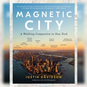 Magnetic City: A Walking Companion to New York, Justin Davidson
