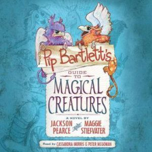 Pip Bartlett's Guide to Magical Creatures, Jackson Pearce; Maggie Stiefvater