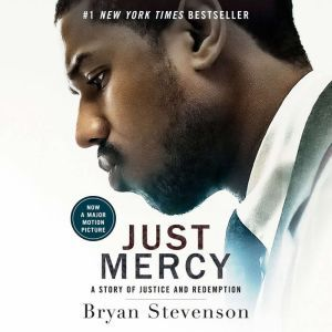 Just Mercy A Story of Justice and Redemption, Bryan Stevenson