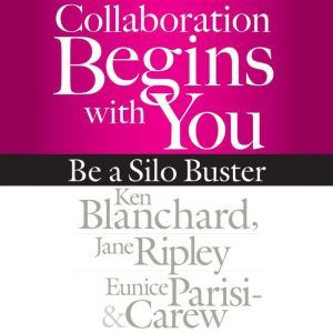 Collaboration Begins with You: Be a Silo Buster, Ken Blanchard
