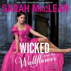 Wicked and the Wallflower The Bareknuckle Bastards Book I, Sarah MacLean