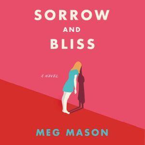 Sorrow and Bliss A Novel, Meg Mason