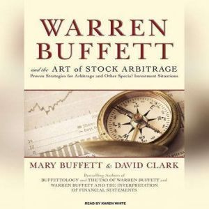 Warren Buffett and the Art of Stock Arbitrage: Proven Strategies for Arbitrage and Other Special Investment Situations, Mary Buffett