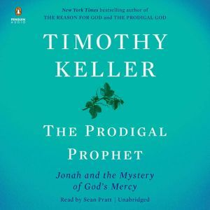 The Prodigal Prophet: Jonah and the Mystery of God's Mercy, Timothy Keller