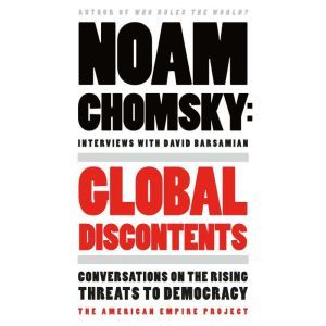Global Discontents Conversations on the Rising Threats to Democracy, Noam Chomsky