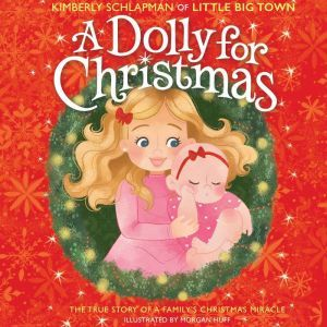 A Dolly for Christmas: The True Story of a Family's Christmas Miracle, Kimberly Schlapman