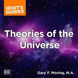 The Complete Idiot's Guide to Theories of the Universe, Gary Moring