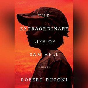 The Extraordinary Life of Sam Hell, Robert Dugoni