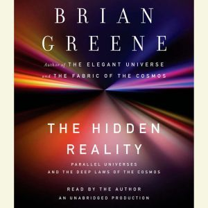 The Hidden Reality Parallel Universes and the Deep Laws of the Cosmos, Brian Greene