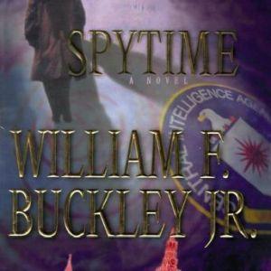 Spytime: The Undoing of James Jesus Angleton, William F. Buckley, Jr.
