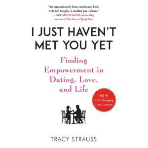 I Just Haven't Met You Yet: Finding Empowerment in Dating, Love, and Life, Tracy Strauss
