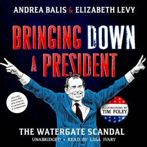Bringing Down a President: The Watergate Scandal, Andrea Balis