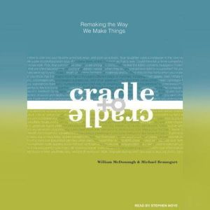 Cradle to Cradle Remaking the Way We Make Things, William McDonough