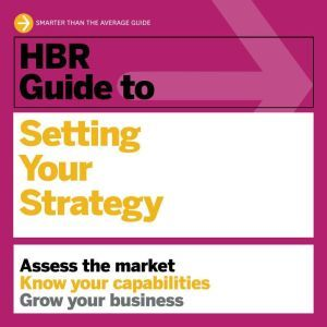 HBR Guide to Setting Your Strategy, Harvard Business Review