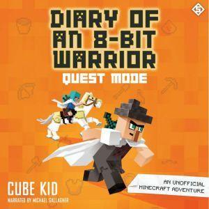 Diary of an 8-Bit Warrior: Quest Mode An Unofficial Minecraft Adventure, Cube Kid