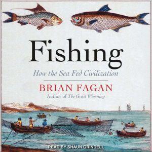 Fishing: How the Sea Fed Civilization, Brian Fagan