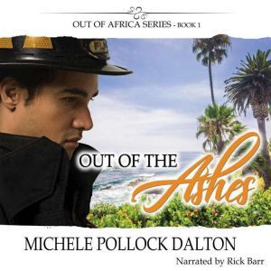 Out of the Ashes: Love Forged in the Fire & Founded on Faith, Michele Pollock Dalton