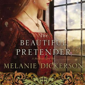 The Beautiful Pretender, Melanie Dickerson