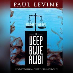 Deep Blue Alibi: A Solomon vs. Lord Novel, Paul Levine