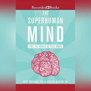 The Superhuman Mind Free the Genius in Your Brain, Ph.D. Brogaard