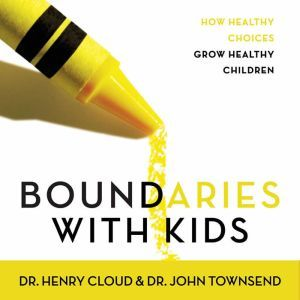 Boundaries with Kids: How Healthy Choices Grow Healthy Children, Henry Cloud